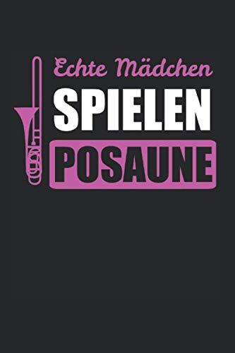 Echte Mädchen Spielen Posaune: Posaune & Posaunen Notizbuch 6\'x9\' Posaunist Geschenk für Frauen & Posaunisten Musik