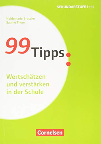 99 Tipps - Praxis-Ratgeber Schule für die Sekundarstufe I und II: Wertschätzen und verstärken in der Schule - Buch