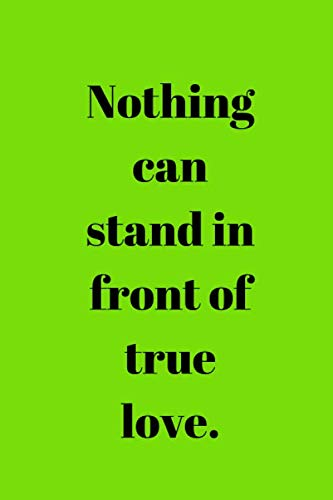Don't say : 'Nothing can stand in front of true love.': NOTEBOOK 100 PAGES AND 6 BY 9 INCHES