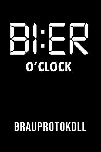 Bier o'clock Brauprotokoll: Aufzeichnungen über den Brauprozess für Hobbybrauer und Heimmbrauer 6x9 DIN A5 120 Seiten