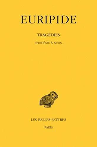 Tragédies : Tome 7, 1e partie, Iphigénie à Aulis: Tome VII, 1re Partie: Iphigenie a Aulis: 291 (Collection des Universités de France - Collection Budé. Série grecque)
