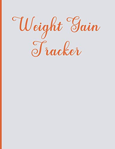 Weight Gain Tracker: Weight Gain Tracker Notebook 8.5x11 Inches 120 pages