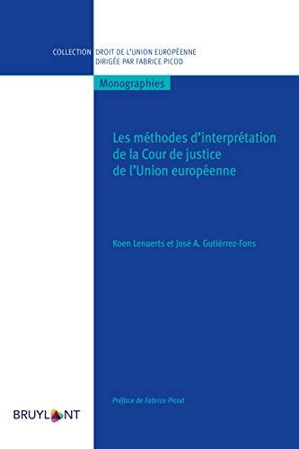 Les méthodes d'interprétation de la Cour de justice de l'Union européenne (Collection droit de l'Union européenne - Monographies) (French Edition)