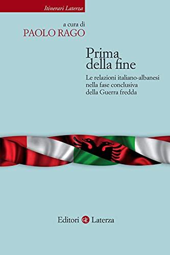 Prima della fine: Le relazioni italiano-albanesi nella fase conclusiva della Guerra fredda (Italian Edition)