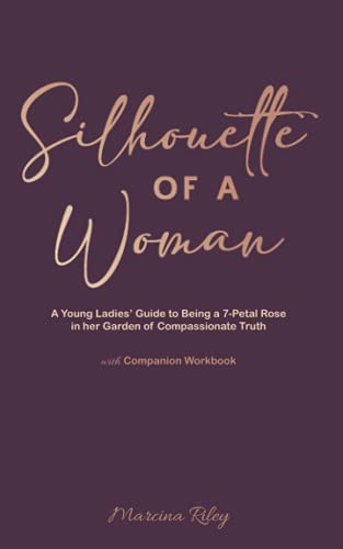 Silhouette of a Woman: A Young Ladies' Guide to Being a 7-Petal Rose in her Garden of Compassionate