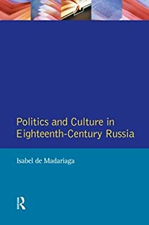 Politics and Culture in Eighteenth-Century Russia: Collected Essays by Isabel de Madariaga