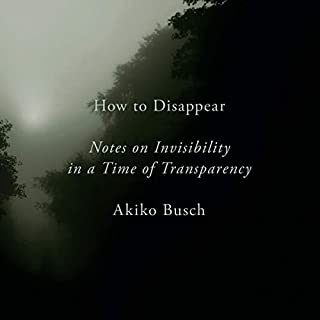 How to Disappear     Notes on Invisibility in a Time of Transparency              Written by:                                                                                                                                 Akiko Busch                               Narrated by:                                                                                                                                 Gabra Zackman                      Length: 6 hrs and 6 mins     Not rated yet     Overall 0.0