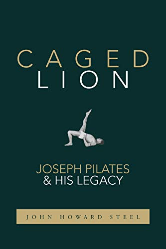 Amazon.com: Caged Lion: Joseph Pilates and His Legacy eBook: Steel, John Howard: Kindle Store