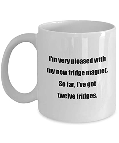 N\A Taza de café clásica: Estoy Muy satisfecho con mi Nuevo imán para Nevera. hasta Ahora, Tengo Doce neveras. - ¡Gran Regalo para Tus Amigos y colegas! - Ápice
