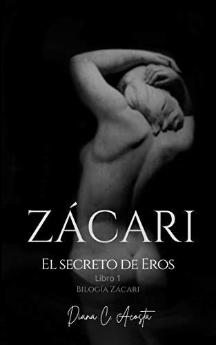 ZÁCARI (LIBRO 1): El secreto de Eros de Diana C. Acosta
