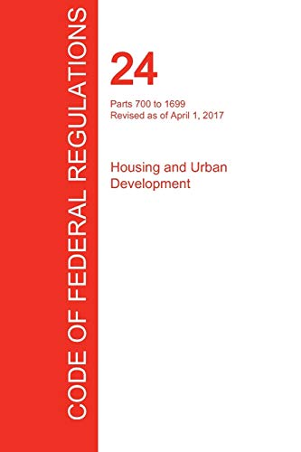 Compare Textbook Prices for CFR 24, Parts 700 to 1699, Housing and Urban Development, April 01, 2017 Volume 4 of 5  ISBN 9781298709448 by Office of the Federal Register (CFR)