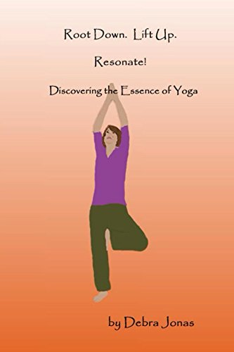 Root Down. Lift Up. Resonate!: Discovering the Essence of Yoga (Root Down.  Lift Up. Book 1) (English Edition)