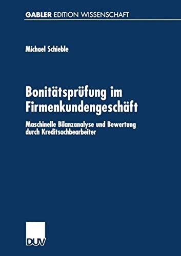 Bonitätsprüfung im Firmenkundengeschäft: Maschinelle Bilanzanalyse Und Bewertung Durch Kreditsachbearbeiter (Gabler Edition Wissenschaft) (German Edition)
