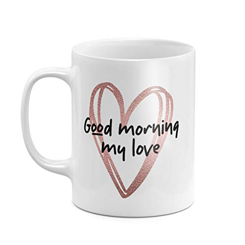 Taza de Té o Café de 312 ml, Cerámica Blanca Resistente al Calor, Good Morning My Love Couple Present Cute Love Quote GF BF Unique Gift For Girlfriend Boyfriend Regalo Unico Para Novio