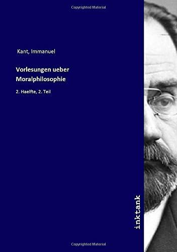 Vorlesungen ueber Moralphilosophie: 2. Haelfte, 2. Teil