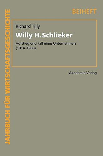 Willy H. Schlieker: Aufstieg und Fall eines Unternehmers (1914-1980) (Jahrbuch für Wirtschaftsgeschichte. Beihefte, Band 14)