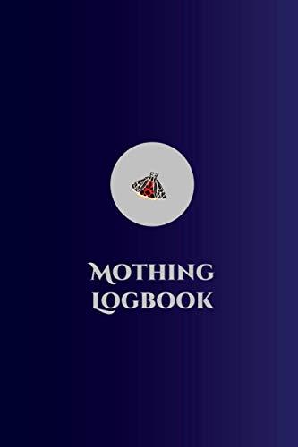 Mothing Logbook: 6in x 9in Custom Interior Field Log For Moth Watchers