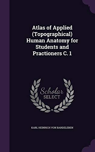 Atlas of Applied (Topographical) Human Anatomy for Students and Practioners C. 1