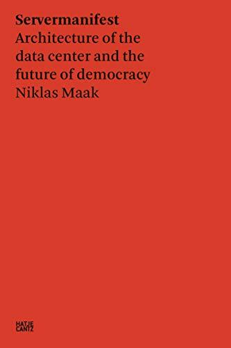 Niklas Maak: Servermanifest: Servermanifest - Architecture of the data center and the future of democracy (Zeitgenössische Kunst)