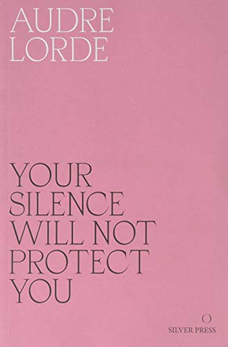 Your Silence Will Not Protect You: Essays and Poems