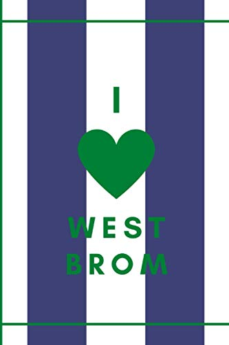 I Love West Brom: West Brom Football Notebook for Football Fans   College Ruled 6x9   Soccer Notepad Journal Gifts for boys men kids women