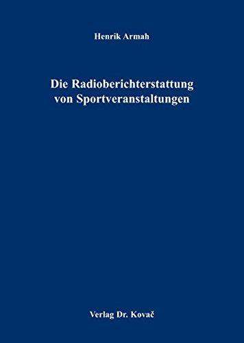 Die Radioberichterstattung von Sportveranstaltungen (Schriften zum Medienrecht)