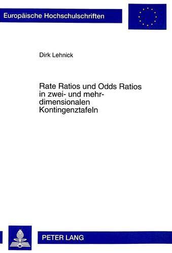 Rate Ratios und Odds Ratios in zwei- und mehrdimensionalen Kontingenztafeln (Europäische Hochschulschriften / European University Studies / ... / Série 5: Sciences économiques, Band 2377)