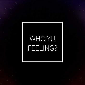 Who Yu Feeling?
