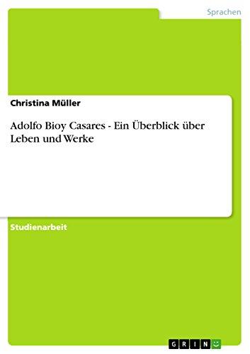 Adolfo Bioy Casares - Ein Überblick über Leben und Werke (German Edition)
