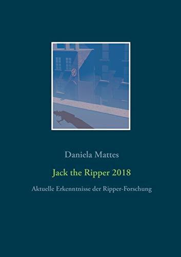 Jack the Ripper 2018: Aktuelle Erkenntnisse der Ripper-Forschung