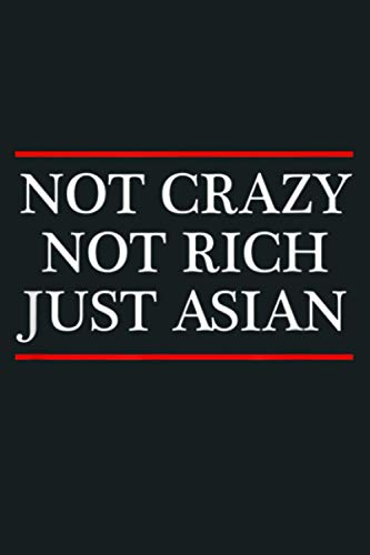 Not Crazy Not Rich Just Asian Funny Clothing: Notebook Planner - 6x9 inch Daily Planner Journal, To Do List Notebook, Daily Organizer, 114 Pages