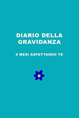 Diario della Gravidanza: Un diario per tutte le mamme in dolce attesa!. 9 mesi aspettando te. Idea regalo.