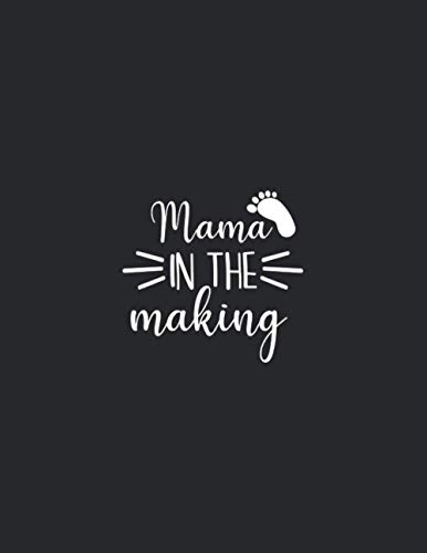 Mama in the making: Gift Pregnancy Journal for :young girl friend ghost boys student dad daughter teacher grandma girls kids sister parents teen ... husband girlfriend - 8,5x11 inch,104 Page