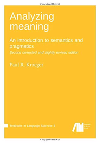 Analyzing meaning: An introduction to semantics and pragmatics. Second corrected and slightly revised edition. (Textbooks in Language Sciences)
