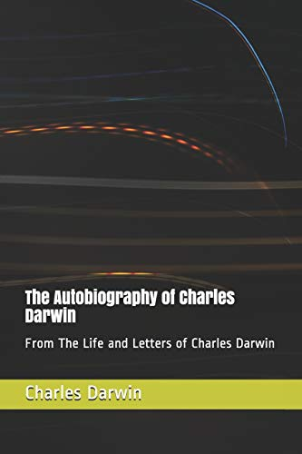The Autobiography of Charles Darwin: From The Life and Letters of Charles Darwin