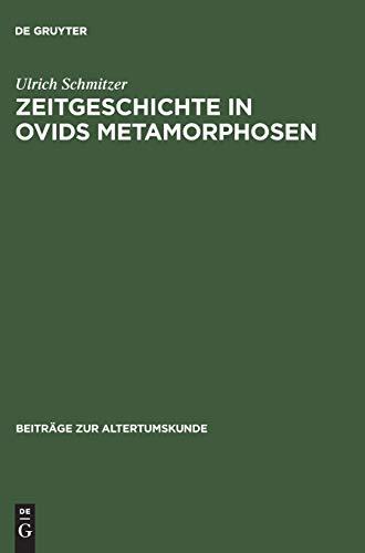 Zeitgeschichte in Ovids Metamorphosen: Mythologische Dichtung unter politischem Anspruch (Beiträge zur Altertumskunde, 4, Band 4)
