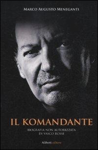 Il Komandante. Biografia non autorizzata di Vasco Rossi