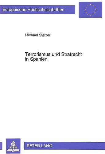 Terrorismus und Strafrecht in Spanien (Europäische Hochschulschriften Recht / Reihe 2: Rechtswissenschaft / Series 2: Law / Série 2: Droit, Band 1417)