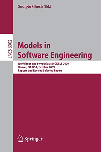 Models in Software Engineering: Workshops and Symposia at MODELS 2009, Denver, CO, USA, October 4-9, 2009. Reports and Revised Selected Papers (Lecture Notes in Computer Science, Band 6002)
