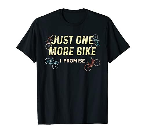 Just One More Bike I Promise - Divertido ciclista de bicicletas adictos Camiseta