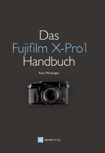 Das Fujifilm X-Pro1 Handbuch: Fotografieren mit dem X-Pro1-System