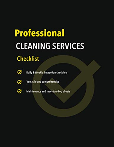 Professional Cleaning Services Checklist Logbook: Daily & Weekly Inspections Checklists, Maintenance & Inventory Log sheets, Versatile and Comprehensive