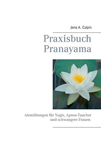 Praxisbuch Pranayama: Atemübungen für...
