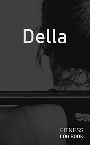 Della: Blank Daily Fitness Workout Log Book | Track Exercise Type, Sets, Reps, Weight, Cardio, Calories, Distance & Time | Space to Record Stretches, ... Personalized First Name Initial D Cover