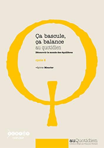 Ca bascule, ca balance au quotidien - découvrir le monde des equilibres