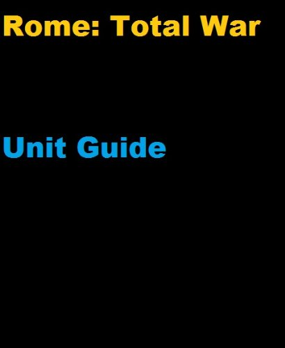 The Unofficial Rome: Total War Unit and Battle Strategy Guide (English Edition)