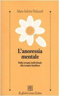 L'anoressia mentale. Dalla terapia individuale alla terapia familiare