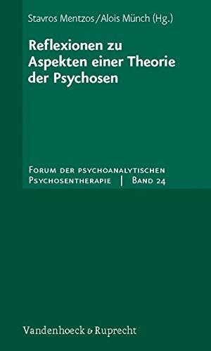 Reflexionen zu Aspekten einer Theorie der Psychosen (Forum der Psychoanalytischen Psychosentherapie: Schriftenreihe des Frankfurter Psychoseprojektes e.V. (FPP), Band 24)