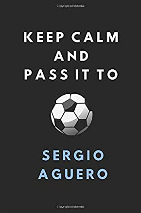 Keep Calm And Pass It To Sergio Aguero: Composition Note Book Journal, Customised Football Notepad