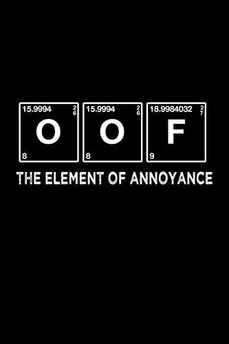 Funny OOF The Element of Annoyance Notebook: Blank Lined Journal (Best Slang Quote Gag Joke Gift): 6 x 9 inches // 120 Lined Blank Pages // College Ruled